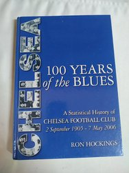 100 Years Of The Blues : A Statistical History Of Chelsea Football Club 2 September 1905 - 7 May 200