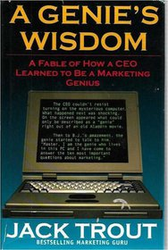 A Genıe's Wısdom - A Fable Of How A Ceo Learned To Be A Marketıng Genıus