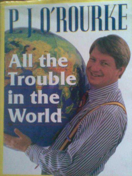 All The Trouble İn The World / P.j.o'rourke