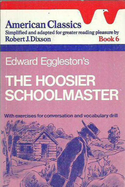 Edward Eggleston's The Hoosıer Schoolmaster (american Classics Simplified And Adapted For Greater Reading Pleasure -book 6)